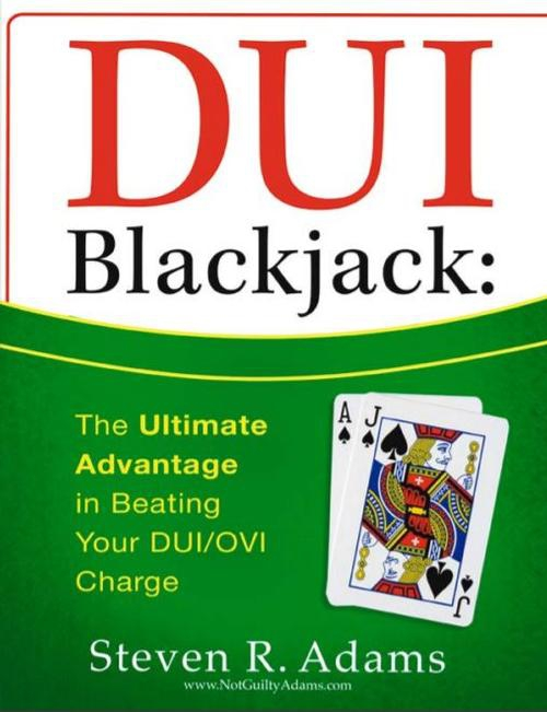 DUI Blackjack: The Ultimate Advantage in Beating Your DUI/OVI Charge